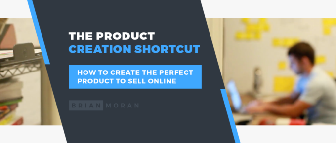 Brian Moran Blog Post About The Shortcut To Creating Digital Products